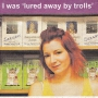 I Was 'Lured Away By Trolls'