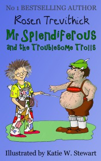 Mr Splendiferous and the Troublesome Trolls